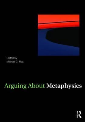 Arguing About Metaphysics By Rea, Michael (EDT)